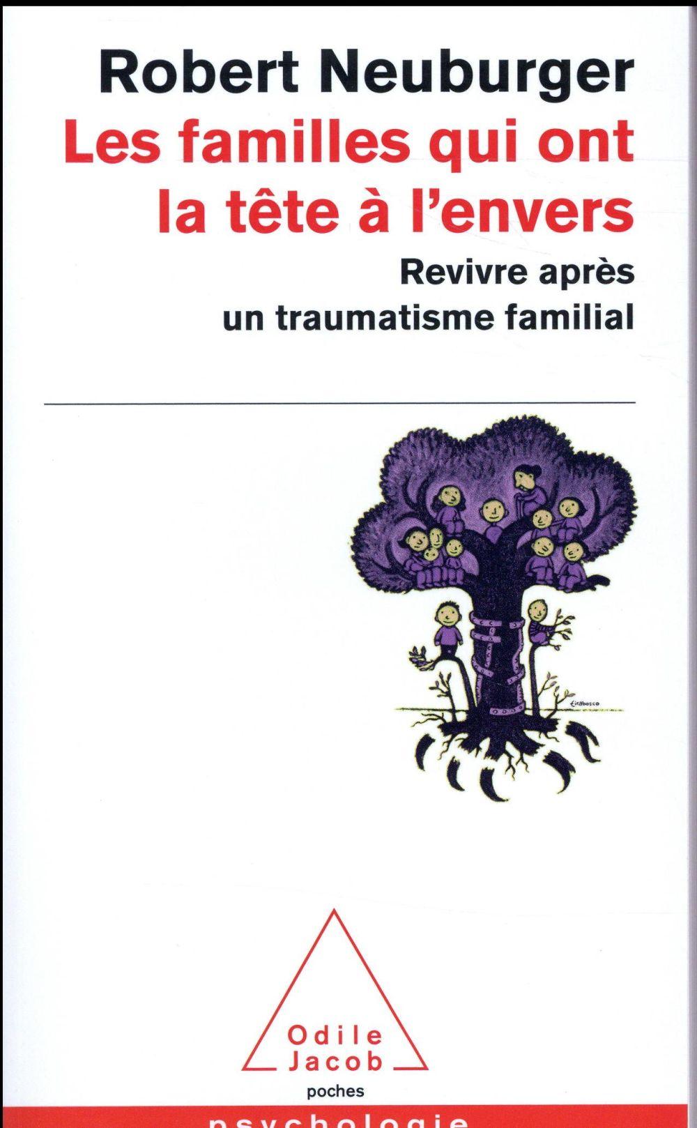 LES FAMILLES QUI ONT LA TETE A L'ENVERS - REVIVRE APRES UN TRAUMATISME FAMILIAL