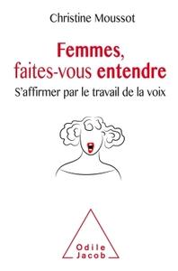 FEMMES, FAITES-VOUS ENTENDRE ! - S'AFFIRMER PAR LE TRAVAIL DE LA VOIX