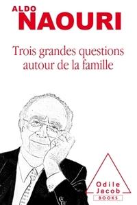 TROIS GRANDES QUESTIONS AUTOUR DE LA FAMILLE