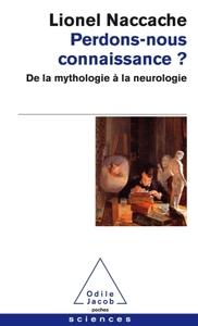 PERDONS-NOUS CONNAISSANCE ? - DE LA MYTHOLOGIE A LA NEUROLOGIE