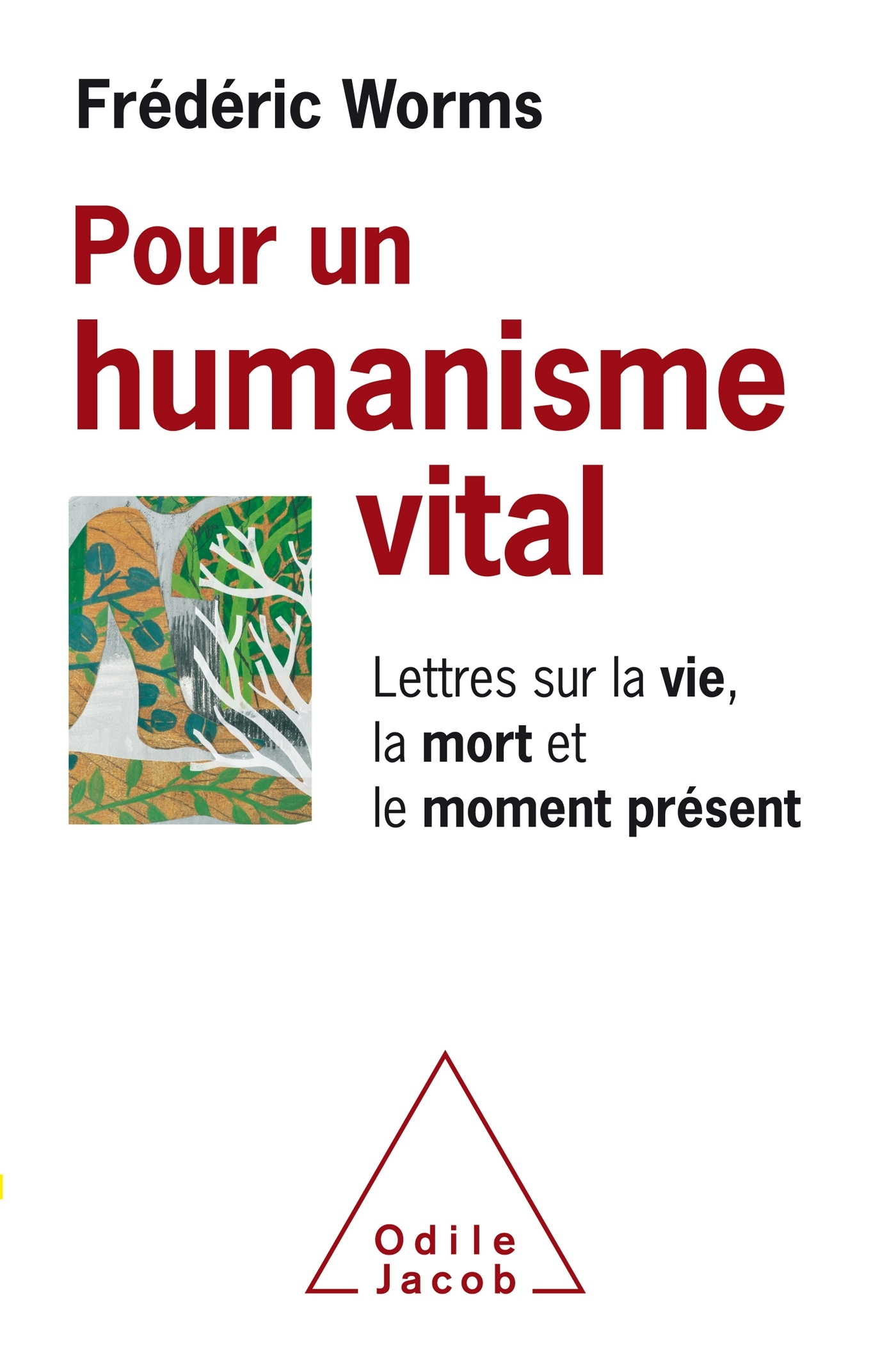POUR UN HUMANISME VITAL - LETTRES SUR LA VIE, LA MORT ET LE MOMENT PRESENT