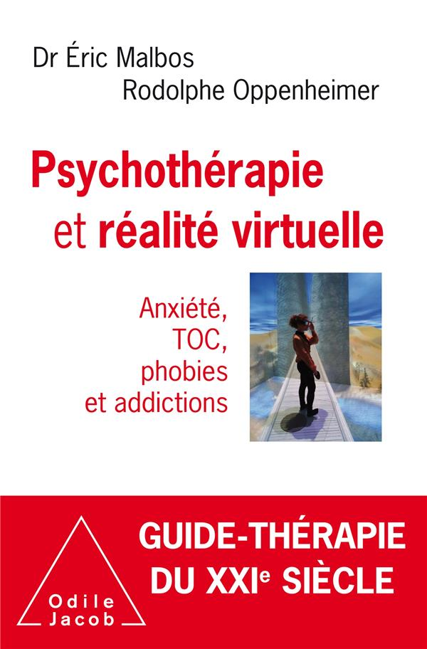 PSYCHOTHERAPIE ET REALITE VIRTUELLE - ANXIETE, TOC, PHOBIES ET ADDICTIONS