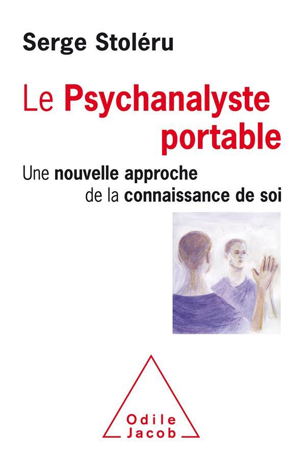 LE PSYCHANALYSTE PORTABLE - UNE NOUVELLE APPROCHE DE LA CONNAISSANCE DE SOI