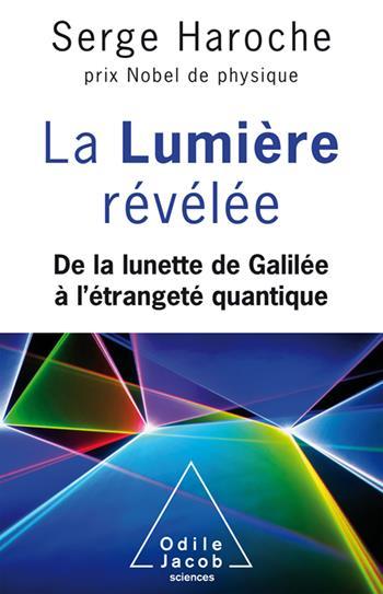 LA LUMIERE REVELEE - DE LA LUNETTE DE GALILEE A L'ETRANGETE QUANTIQUE