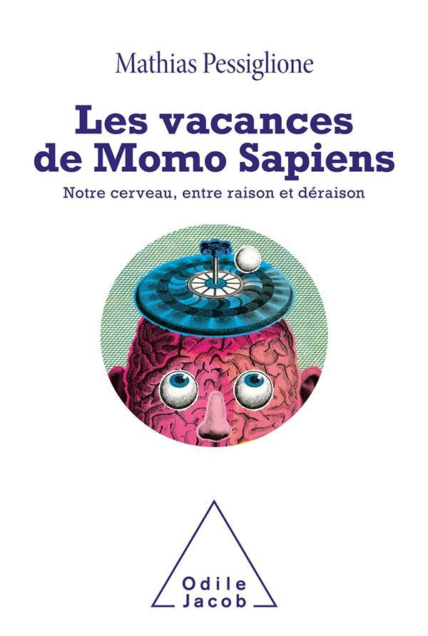 LES VACANCES DE MOMO SAPIENS - NOTRE CERVEAU, ENTRE RAISON ET DERAISON