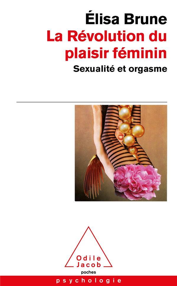 LA REVOLUTION DU PLAISIR FEMININ - SEXUALITE ET ORGASME