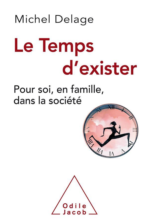 LE TEMPS D'EXISTER - POUR SOI , EN FAMILLE, DANS LA SOCIETE