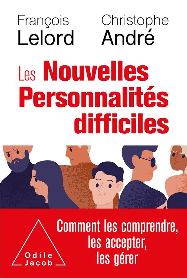 LES NOUVELLES PERSONNALITES DIFFICILES - COMMENT LES COMPRENDRE, LES ACCEPTER, LES GERER