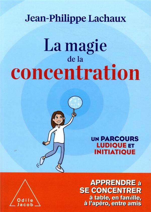 LA MAGIE DE LA CONCENTRATION - APPRENDRE A SE CONCENTRER A TABLE, EN FAMILLE, A L'APERO, ENTRE AMIS