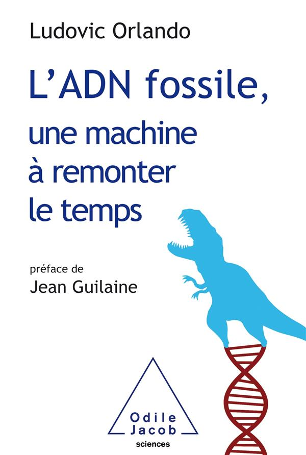 L'adn fossile, une machine a remonter le temps - les tests adn en archeologie