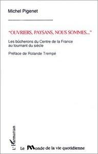 """""""OUVRIERS, PAYSANS, NOUS SOMMES"""" - LES BUCHERONS DE CENTRE DE LA FRANCE AU TOURNANT DU SIECLE"""