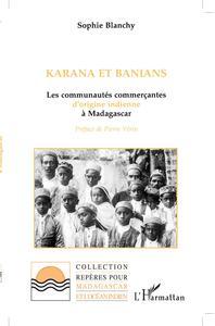 KARANA ET BANIANS - LES COMMUNAUTES COMMERCANTES D'ORIGINE INDIENNE A MADAGASCAR