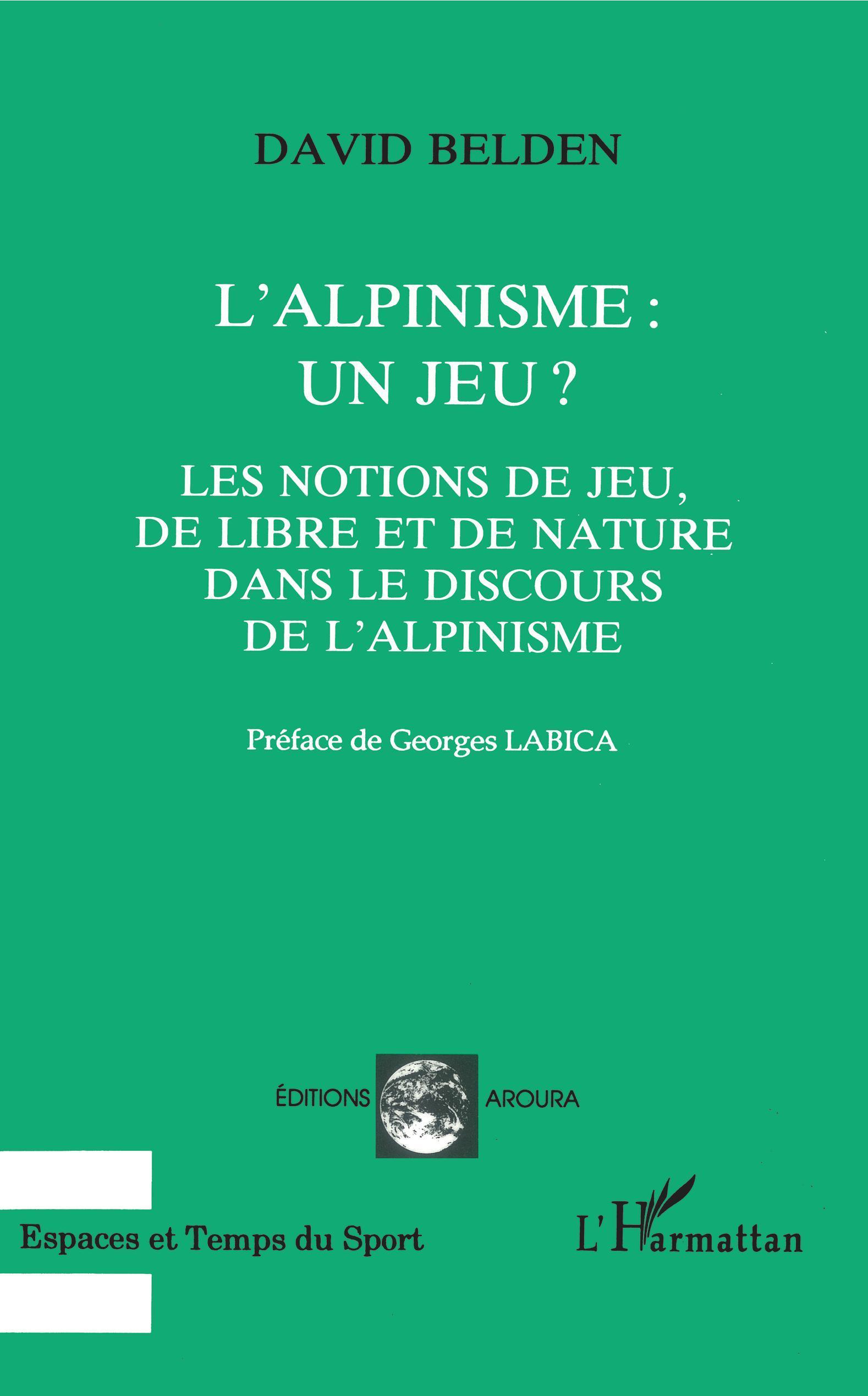 L'ALPINISME : UN JEU ? - LES NOTIONS DE JEU, DE LIBRE ET DE NATURE DANS LE DISCOURS DE L'ALPINISME