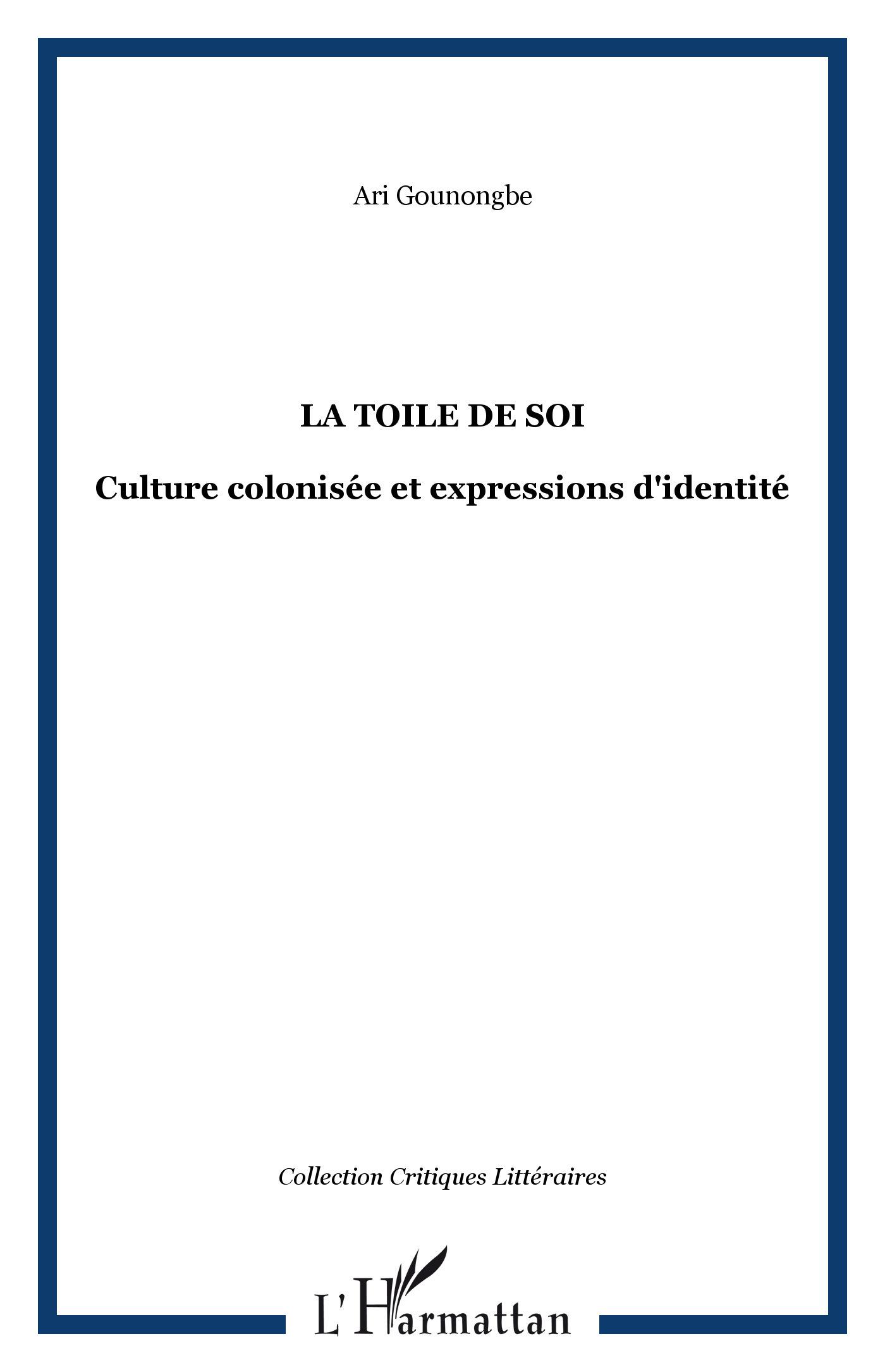 LA TOILE DE SOI - CULTURE COLONISEE ET EXPRESSIONS D'IDENTITE