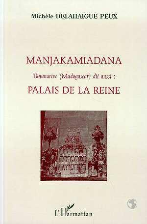 MANJAKAMIADANA TANANARIVE (MADAGASCAR) - DIT AUSSI : PALAIS DE LA REINE (90 PLANCHES PHOTOS)