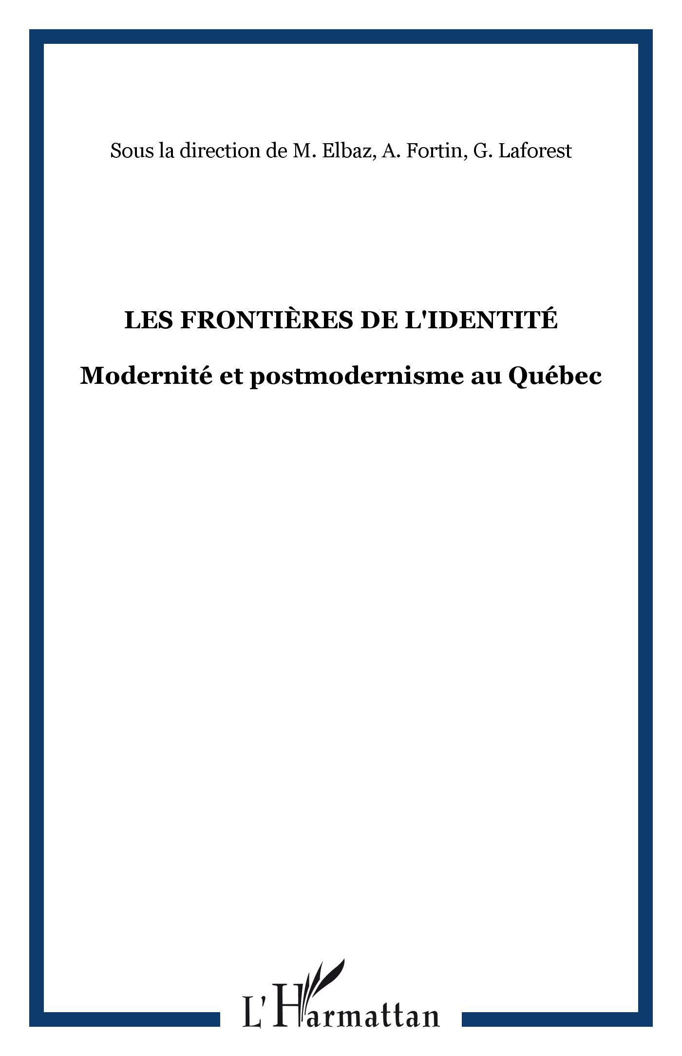 LES FRONTIERES DE L'IDENTITE - MODERNITE ET POSTMODERNISME AU QUEBEC
