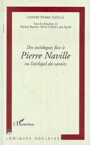 CENTRE PIERRE NAVILLE - DES SOCIOLOGUES FACE A PIERRE NAVILLE OU L'ARCHIPEL DES SAVOIRS