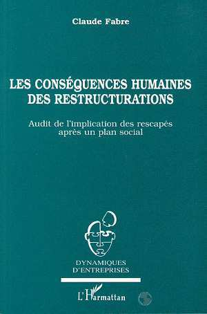 LES CONSEQUENCES HUMAINES DES RESTRUCTURATIONS - AUDIT DE L'IMPLICATION DES RESCAPES APRES UN PLAN S