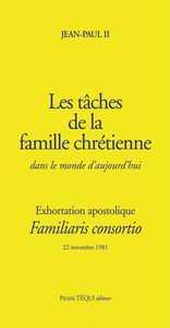 LES TACHES DE LA FAMILLE CHRETIENNE DANS LE MONDE D'AUJOURD'HUI - FAMILIARIS CONSORTIO