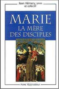 MARIE, LA MERE DES DISCIPLES