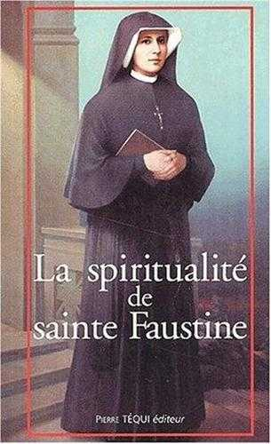 LA SPIRITUALITE DE SAINTE FAUSTINE - CHEMIN VERS L'UNION AVEC DIEU