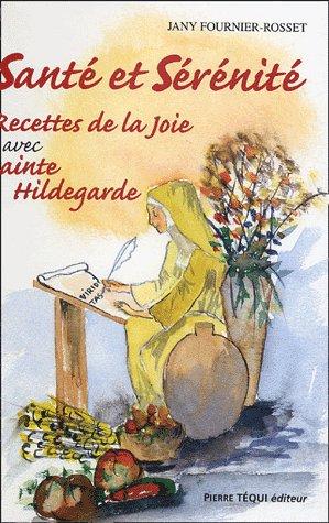 SANTE ET SERENITE - RECETTES DE LA JOIE AVEC SAINTE HILDEGARDE TOME 2