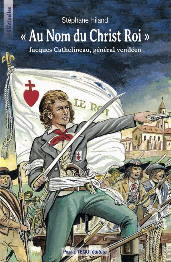 """AU NOM DU CHRIST ROI"" - JACQUES CATHELINEAU, GENERAL VENDEEN"