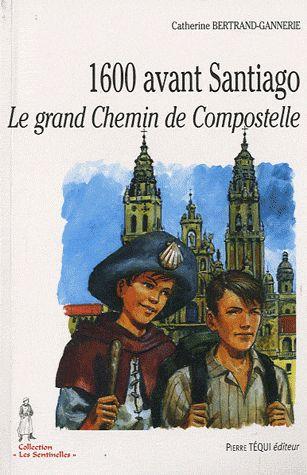 1600 AVANT SANTIAGO - LE GRAND CHEMIN DE COMPOSTELLE