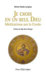 JE CROIS EN UN SEUL DIEU - MEDITATIONS SUR LE CREDO