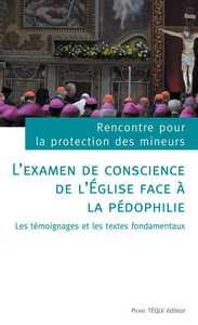 L'EXAMEN DE CONSCIENCE DE L'EGLISE FACE A LA PEDOPHILIE - TEMOIGNAGES ET TEXTES FONDAMENTAUX