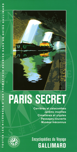 PARIS SECRET - CARRIERES ET CATACOMBES, JARDINS INSOLITES, CIMETIERES ET CRYPTES, PASSAGES COUVERTS,