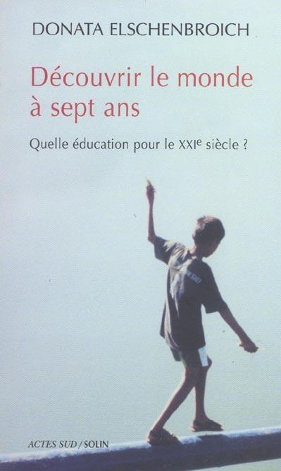 DECOUVRIR LE MONDE A 7 ANS - QUELLE EDUCATION POUR LE XXIE SIECLE ?