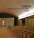 CAVES - ARCHITECTURES DU VIN 1990-2005