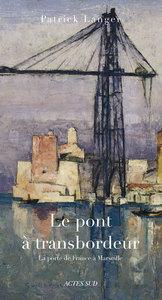 LE PONT A TRANSBORDEUR - LA PORTE DE FRANCE A MARSEILLE