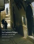 LA CASBAH D'ALGER, ET LE SITE CREA LA VILLE (NOUVELLE EDITION)
