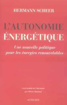 AUTONOMIE ENERGETIQUE (L') - UNE NOUVELLE POLITIQUE POUR LES ENERGIES RENOUVELABLES