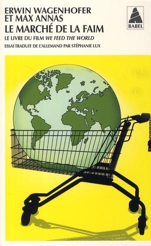 MARCHE DE LA FAIM N 922 - LE LIVRE DU FILM WE FEED THE WORLD