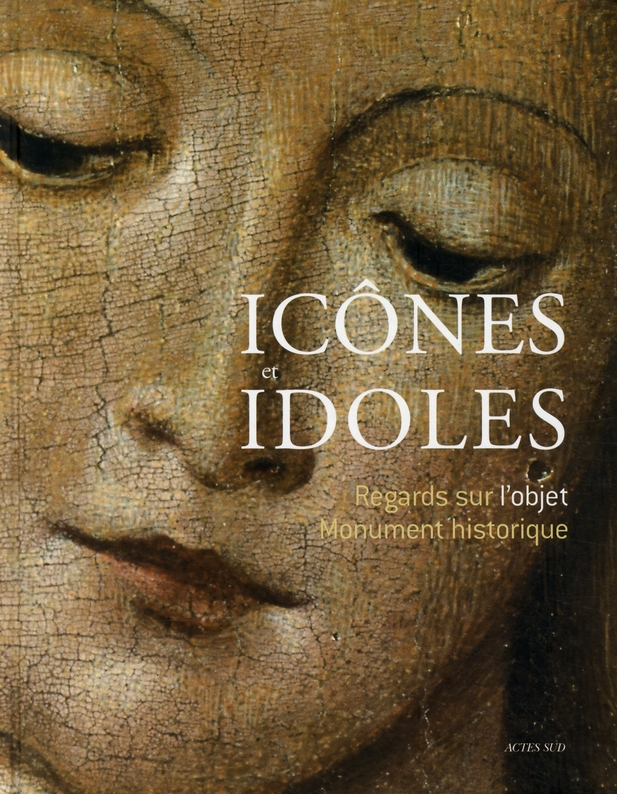 ICONES ET IDOLES/REGARD OBJET MONUMENT - REGARD SUR L'OBJET MONUMENT HISTORIQUE