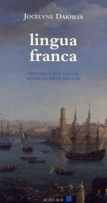 Lingua franca - histoire d'une langue metisse en mediterranee