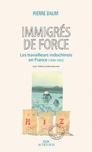 TRAVAILLEURS VIETNAMIENS - LES TRAVAILLEURS INDOCHINOIS EN FRANCE (1939 - 1952)