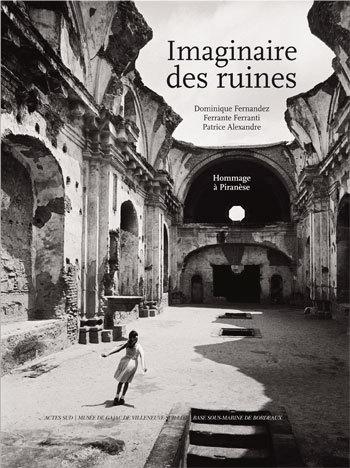 IMAGINAIRE DES RUINES - HOMMAGE A PIRANESE