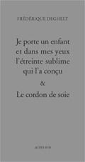 COFFRET FREDERIQUE DEGHELT 2 VOLS - JE PORTE UN ENFANT ET DANS MES YEUX... / LE CORDON DE SOIE