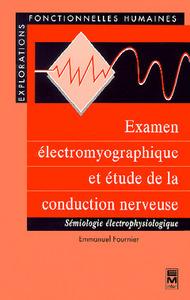 EXAMEN ELECTROMYOGRAPHIQUE ET ETUDE DE LA CONDUCTION NERVEUSE : SEMIOLOGIE ELECTROPHYSIOLOGIQUE