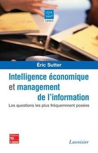 INTELLIGENCE ECONOMIQUE ET MANAGEMENT DE L'INFORMATION LES QUESTIONS LES PLUS FREQUEMMENT POSEES