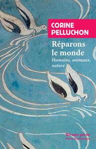 REPARONS LE MONDE - HUMAINS, ANIMAUX, NATURE