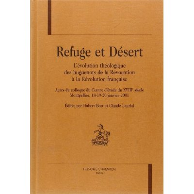 REFUGE ET DESERT. L'EVOLUTION THEOLOGIQUE DES HUGUENOTS DE LA REVOCATION A LA REVOLUTION FRANCAISE.