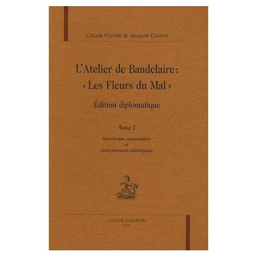 ATELIER DE BAUDELAIRE.LES FLEURS DU MAL. ED DIPLOMATIQUE COMMENTEE. PICHPOS/DUPONT