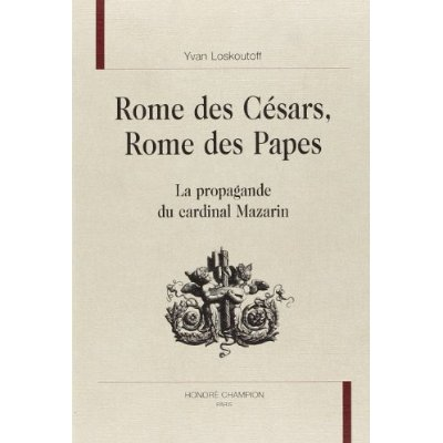 ROME DES CESARS, ROME DES PAPES.LA PROPAGANDE DU CARDINAL MAZARIN