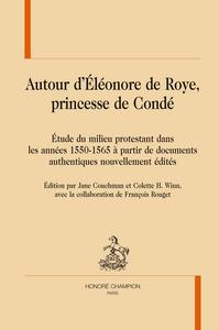 AUTOUR D'ELEONORE DE ROYE, PRINCESSE DE CONDE.