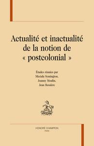 ACTUALITE ET INACTUALITE DE LA NOTION DE 'POSTCOLONIAL'